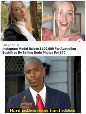 """Hard"" in any sense: UNILAD.CO.UK  Instagram Model Raises $100,000 For Australian  Bushfires By Selling Nude Photos For $10  Hard problems require hard solutions ""Hard"" in any sense"
