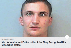 No Ragrets: UNILAD.CO.UK  Man Who Attacked Police Jailed After They Recognised His  Misspelled Tattoo No Ragrets
