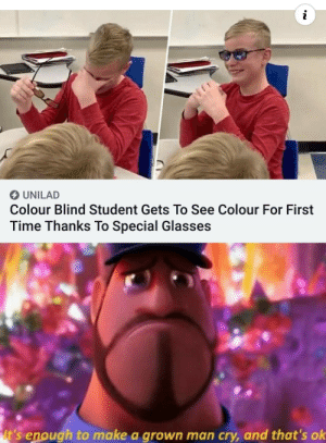 This is amazing: UNILAD  Colour Blind Student Gets To See Colour For First  Time Thanks To Special Glasses  It's enough to make a grown man cry, and that's ok This is amazing