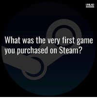 Memes, Steam, and Game: UNILAD  GAMING  What was the very first game  you purchased on Steam A steamy question 😏