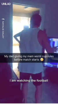 Dad, Dank, and Football: UNILAD  My dad giving my mam world cup rules  before match starts  I am watching the football This dad does NOT want to be disturbed during the World Cup 😂😂