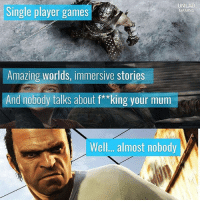 Memes, Games, and Amazing: UNILAD  Single player games  GAMING  Amazing worlds, immersive stories  And nobody talks about f**king your mum  Well... almost nobody 😂