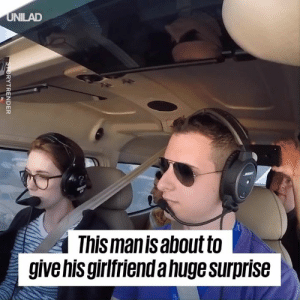 Dank, Girlfriend, and 🤖: UNILAD  This man is about to  give his girlfriendahuge surprise  STORYTRENDER This pilot is about to give his girlfriend a BIG surprise... Wait for it 😲🙌