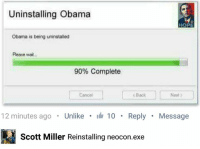 Memes, 🤖, and Miller: Uninstalling Obama  Obama is being uninstalled  Please wait...  90% Complete  Cancel  Back  Next  12 minutes ago  Unlike  I 10  Reply  Message  Scott Miller Reinstalling neocon.exe