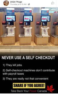 "Bad, Bad Day, and Cars: Union Thugs  Thursday at 5:15 AM-  THUG  SELF  CHECKOUT  SELF  CHECKOUT  CHECKOUT  6 ITEM  1-6 ITEMS  6ITEMS  TIT  Basket  Bas  Basket  Basket  LOVE  YOU  LOVE  YOU  NEVER USE A SELF CHECKOUT  1) They kill jobs  2) Self-checkout machines don't contribute  with payroll taxes  3) They are really not that convenient  SHARE IF YOU AGREE!  Take Back Your Power Canada <p><a href=""https://conservativecathy444.tumblr.com/post/176045162157/doyouevenlibertybro-1-people-have-to-service"" class=""tumblr_blog"">conservativecathy444</a>:</p>  <blockquote><p><a href=""https://doyouevenlibertybro.tumblr.com/post/176042387176/1-people-have-to-service-those-things-when-they"" class=""tumblr_blog"">doyouevenlibertybro</a>:</p> <blockquote> <p>1. People have to SERVICE those things when they stop working, and generally require at LEAST one person to suprevise them, and assist when needed. Jobs just don't magically dissapear when these things are put in.<br/></p> <p>2. Not sure what else I can say about this one aside from review #1 and think about it for a few minutes.<br/></p> <p>3. ""Union Thugs"", the Facebook page that posted this, clearly has never met an introvert, or someone who is having a bad day and doesn't want to interact with people, or someone who isn't well with social interactions, or etc… I could go on, but that's pointless. These things ARE CONVENIENT, especially when I'm just checking out with a few items (or even 1). <br/></p>I could rant about my time at Chick-fil-A, and how these things would've made my life a lot easier, but I'll spare you the paragraphs of ranting I typed out. Point is, this graphic is wrong.</blockquote> <p>Someone has to build those machines - maintain them, etc.<br/></p></blockquote>  <p>""ItS gUnNa KiLl JoBs DoH""</p><p>No driving cars! They put carriage drivers out of work! No airplanes! They put train conductors out of work! No refrigerators! They put the iceman out of work! </p><p>There is absolutely no sense hamstringing innovation in the name of ""preserving jobs"", especially since with every wave of technology people still have jobs maintaining it.</p>"