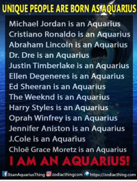 Are you a proud Aquarian? Now visit https://zodiacthing.com/store/aquarius and pick out favorite designs from our team: UNIQUE PEOPLE ARE BORN  ASAQUARIUS  Michael Jordan is an Aquarius  Cristiano Ronaldo is an Aquarius  Abraham Lincoln is an Aquarius  Dr. Dre is an Aquarius  Justin Timberlake is an Aquarius  Ellen Degeneres is an Aquarius  Ed Sheeran is an Aquarius  The weeknd is an Aquarius  Harry Styles is an Aquarius  Oprah Winfrey is an Aquarius  Jennifer Aniston is an Aquarius  J.Cole is an Aquarius  Chloe Grace Moretz is an Aquarius  I AM AN AQUARIUS!  fltsanAquariusThing Zodiacthingcom https//zodiacthing.com Are you a proud Aquarian? Now visit https://zodiacthing.com/store/aquarius and pick out favorite designs from our team