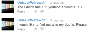 Dad, The Grinch, and youtube.com: UnisaurWerewolf3 days ago  The Grinch has 105 youtube accounts. XD  Reply  UnisaurWerewolf3 days ago  I would like to find out who my dad is. Please  Reply