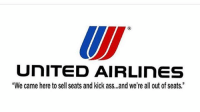 "Merica United KickAss: UNITED AIR LInES  ""We came here to sell seats and kick ass,,,and we're all out of seats."" Merica United KickAss"