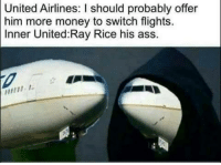 <p>Oh god it&rsquo;s these</p>: United Airlines: I should probably offer  him more money to switch flights.  Inner United Ray Rice his ass. <p>Oh god it&rsquo;s these</p>