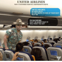 @yushathomas is on IG. Go check him out!: UNITED AIRLINES  NEW CUSTOMER SERVICE REPRESENTATIVE  UNITED AIRLINES:  WE NEED HELP!!  NO ONE WANTS TO GIVE UP THEIR SEAT!  HELP US!  DS BACKBONE:  DON'T EM WORRY BOUT IT!  HOLD WHAT YOU GOT @yushathomas is on IG. Go check him out!