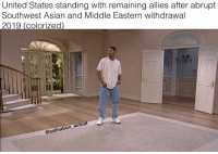 Asian, Memes, and Southwest: United States standing with remaining allies after abrupt  Southwest Asian and Middle Eastern withdrawal  2019 (colorizecd  actua  afnation ac 🙋🏽♂️🙋🏽♂️🙋🏽♂️