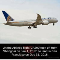 Memes, Flight, and San Francisco: UNITED  United Airlines flight UA890 took off from  Shanghai on Jan 1, 2017, to land in San  Francisco on Dec 31, 2016.  fb.com/facts Weird