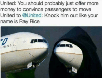 <p>let it flow through you (via /r/BlackPeopleTwitter)</p>: United: You should probably just offer more  money to convince passengers to move  United to @United: Knock him out like your  name is Ray Rice <p>let it flow through you (via /r/BlackPeopleTwitter)</p>