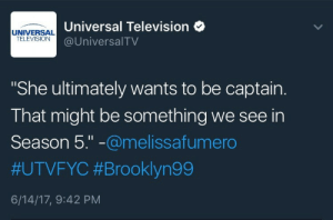 "Jail, Target, and Tumblr: Universal Television  @UniversalTV  UNIVERSAL  TELEVISION  She ultimately wants to be captain.  That might be something we see in  Season 5."" -@melissafumero  #UTVFYC #Brooklyn99  6/14/17, 9:42 PM jakeperallta: omgggg (source)  but amy just took the sergeant's exam. does this mean…. a time jump? (if so, please tell me the time jump takes place AFTER jake and rosa get out of jail because i do not want to deal with the alternative.)"