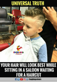 Haircut, Best, and Hair: UNIVERSAL TRUTH  YOUR HAIR WILL LOOK BEST WHILE  SITTING IN A SALOON WAITING  FOR A HAIRCUT  f/laughingcolours