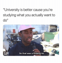 """BITCH ME LIKE WHY DO I HAVE TO TAKE CALC FML: """"University is better cause you're  studying what you actually want to  do""""  SP  So that was a fucking lie. BITCH ME LIKE WHY DO I HAVE TO TAKE CALC FML"""