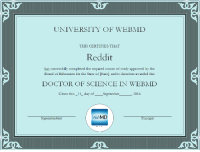 UNIVERSITY OF WEBMD  THIS CERTIFIES THAT  Reddit  has successfully completed the required course of study approved by the  Board of Education for the State of Statel, and is therefore awarded this  DOCTOR OF SCIENCE IN WEBMD  Given this 11 day of September  2016  Web  MD  Principal  Superintendent After today's events. I believe we all deserve to print this.