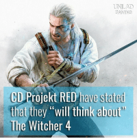 "Memes, Game, and Gaming: UNLAD  GAMING  CD Projekt RED have stated  that they ""will think about'  The Witcher 4 Who wants a fourth game? ✋"