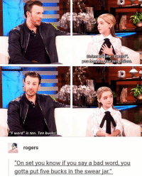 """Bad, Love, and Memes: Unless  it the f word  you  have to  give ten dollars  """"F word"""" is ten. Ten bucks!  rogers  """"On set you know if you say a bad word, you  gotta put five bucks in the swear iar I love Minzy chrisevans"""