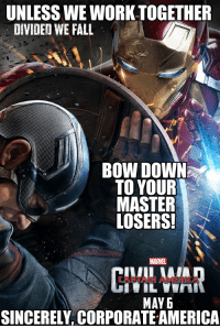 UNLESS WE WORK TOGETHER  DIVIDED WE FALL  BOW DOWN  TO YOUR  MASTER  LOSERS!  CIVIL WAR  MAY 6  SINCERELY CORPORATEAMERICA