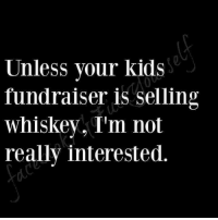 Memes, 🤖, and Whiskey: Unless your kids  fundraiser is selling  Whiskey, I'm not  really interested. *Love*