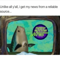"""Funny, Reliability, and Reliable: Unlike all y'all, i get my news from a reliable  Source.  BURTNI Damn Right 👍🏼 I bet you can't comment """"NEWS"""" letter by letter in the comments below"""