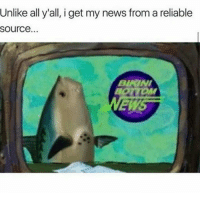 Unlik: Unlike all y'all, i get my news from a reliable  Source.  BUATNI