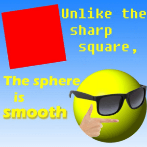 sphere: Unlike the  sharp  square  The sphere  is  smooth