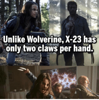 Memes, 🤖, and Hand: Unlike Wolverine, X-23 has  only two claws per hand. She's awesome.