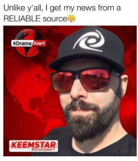 <p>Stupid ni🅱️🅱️a Alex, is doing this shit.</p>: Unlike y'all, I get my news from a  RELIABLE source  #Drama  Alert  KEEMSTAR  <p>Stupid ni🅱️🅱️a Alex, is doing this shit.</p>
