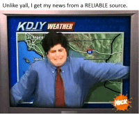 <p>Hot Josh brings real news</p>: Unlike yall, I get my news from a RELIABLE source  KDIY WEATHER  Los Angeler  10  Lagun <p>Hot Josh brings real news</p>