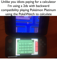 "Pokemon, Target, and Tumblr: Unlike you idiots paying for a calculator  I'm using a 2ds with backward  compatibility playing Pokémon Platinum  using the PokéWatch to calculate  Beetle-Persona Tumblr <p><a href=""https://beetle-persona.tumblr.com/post/173943456540/stay-woke-kids-wokememesforcalculatingteens"" class=""tumblr_blog"" target=""_blank"">beetle-persona</a>:</p><blockquote> <p>Stay Woke kids 👏 </p>  <p>#Wokememesforcalculatingteens</p> </blockquote>"