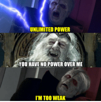 unlimited power: UNLIMITED POWER  YOU HAVE NO POWER OVER ME  I'M TOO WEAK