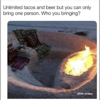 "Beer, Funny, and Memes: Unlimited tacos and beer but you can only  bring one person. Who you bringing?  @PURO KOTORREO I'm bringing @Puro_kotorreo with me, Who you bringing🤔💕?"" Follow: @Puro_Kotorreo For more funny memes👌🏻💯"