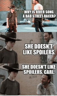A Walking Dead meme: Unngflip com  WHY IS RIVER SONG  ABADSTREETRACERP  SHE DOESNT  LIKE SPOILERS  DOESNT LIKE  SHE SPOILERS, CARL.  BLOCK A Walking Dead meme
