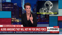 missile launch: Unofficial:DNG  Wont pay for ur dumb shit  BREAKING NEWS  LIVE  ALIENS ANNOUNCE THEY WILL NOT PAY FOR SPACE FOROE  EST MISSILE LAUNCH AD PRESIDENT DONALD TRUMP SAYS THE NORTH KOREA『  7:45PM MT