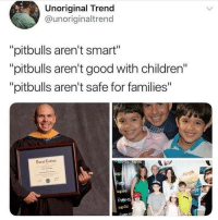 """Ass, Children, and Funny: Unoriginal Trend  @unoriginaltrend  """"pitbulls aren't smart""""  """"pitbulls aren't good with children""""  """"pitbulls aren't safe for families""""  Derat Celleee  MoMS  eple I want a pit but it's gonna eat my ass"""