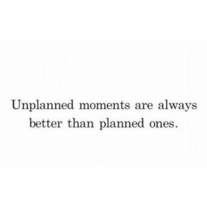 https://iglovequotes.net/: Unplanned moments are  always  better than planned ones. https://iglovequotes.net/