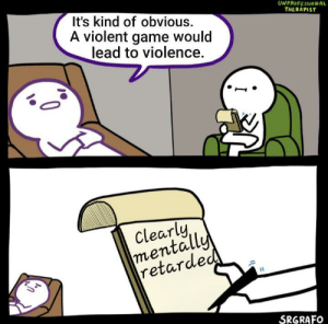 Don't be oblivious by Synapse_Snaps MORE MEMES: UNPROFESSIONAL  THERAPIST  It's kind of obvious.  A violent game would  lead to violence  Clearly  mentally  retarded  SRGRAFO Don't be oblivious by Synapse_Snaps MORE MEMES