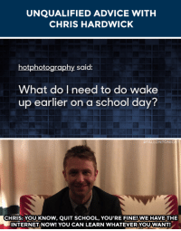 """Advice, School, and Target: UNQUALIFIED ADVICE WITH  CHRIS HARDWICK   hotphotography said:  What do I need to do wake  up earlier on  a school day?   #FALLONTONIG  CHRIS: YOU KNOW, QUIT SCHOOL, YOU'RE FINE!WE HAVETHE  INTERNETI NOW! YOU CAN LEARN WHATEVERYOU WANT! <p>Chris Hardwick has <a href=""""https://www.youtube.com/watch?v=2JXEwwwH_8Q&amp;list=PLykzf464sU98iBX48N5iuHzslodP7Hzci"""" target=""""_blank"""">the perfect back-to-school tips</a>!</p>"""