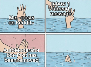 Dank, Memes, and Reddit: UnreaO  messaoe  on Reddit  AutolModerator  botsPost has  been removed  0  0  0 Happened every time i post something by gettingused_to MORE MEMES