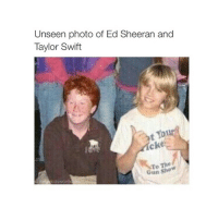 Ed, Edd N Eddy, Guns, and Taylor Swift: Unseen photo of Ed Sheeran and  Taylor Swift  t 0  cke  Gun Show  kidswontk syd is the best bye 🐻