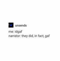 I gaf all the time: unsends  me: idgaf  narrator: they did, in fact, gaf I gaf all the time