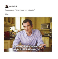 """Butt, High School Musical, and Trendy: unshrink  Someone: """"You have no talents""""  Me:  I know all the dances to  High School Musical, so... Holy butt cheeks I'm so tired and I have a math test I'm not prepared for so yeah"""