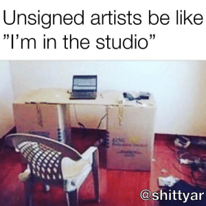 """Tag an artist 😂🤦♂️👇 https://t.co/0n7rsSNCdV: Unsigned artists be like  """"I'm in the studio""""  @shittyar Tag an artist 😂🤦♂️👇 https://t.co/0n7rsSNCdV"""