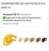 Community, Emoji, and Memes: Unsolicited dick pic community is in a  panic rn  Emojipedia @Emojipedia  Approved in #emoji12: Pinching Hand  emojipedia.org/pinching-hand/  Show this thread This about to be the number 1 used emoji in ladies phone