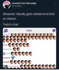 Posted wallpapers, go appreciate them shits or I'll call a rolling thunder on yo block: unsweet tea hate page  TerOme  Streamer. literally gets robbed and shot  on stream  Twitch chat  Chat  ongasss:  ocoman101:  yling101:  ringe95:  Chattywhacker:KR Posted wallpapers, go appreciate them shits or I'll call a rolling thunder on yo block