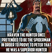 And he even defeated a villain that Peter couldn't, ya boy Kraven is lit! -- Whose a better hunter? Kraven or Black Panther: UNTAMATE  HERO FACTS  Fact #466  KRAVEN THE HUNTERONCE  PRETENDED TO BE THE SPIDERMAN  IN ORDER TOPROVE PETER  THAT  HE WAS A SUPERIOR HUNTER And he even defeated a villain that Peter couldn't, ya boy Kraven is lit! -- Whose a better hunter? Kraven or Black Panther