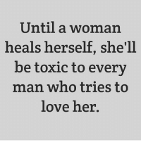 Facts, Love, and Hood: Until a woman  heals herself, she'll  be toxic to every  man who tries to  love her. Facts or nah?
