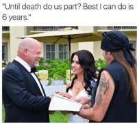 """Until death do us part? Best I can do is  6 years 👍Unexpected Dank Memes"